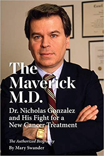 The Maverick M.D. - Dr. Nicholas Gonzalez and His Fight for a New Cancer Treatment